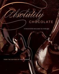 Absolutely Chocolate: Irresistible Excuses to Indulge