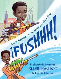 ¡FUSHHH!: El chorro de inventos súper húmedos de Lonnie Johnson (Spanish...