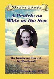 A PRAIRIE AS WIDE AS THE SEA: The Immigrant Diary of Ivy Weatherall, Milorie, Sakatchewan, 1926