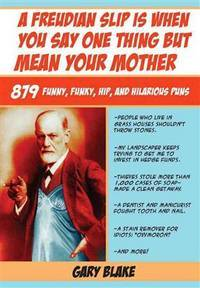 image of A Freudian Slip Is When You Say One Thing but Mean Your Mother: 879 Funny Funky Hip and Hilarious Puns