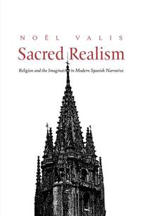 Sacred Realism: Religion and the Imagination in Modern Spanish Narrative