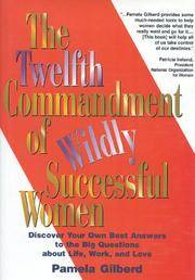 The Twelfth Commandment of Wildly Successful Women: Discover Your Own Best Answers to the Big Questions About Life, Work, and Love