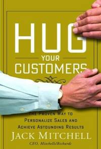 Hug Your Customers: The Proven Way to Personalize Sales and Achieve Astounding Results (Inscribed copy)