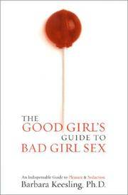 The Good Girl's Guide to Bad Girl Sex: An Indispensable Resource to Pleasure and Seduction