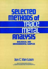 Selected Methods of Trace Metal Analysis: Biological and Environmental Samples (Chemical Analysis: A Series of Monographs on Analytical Chemistry and Its Applications) by Jon C. Van Loon - Hardcover - 1985-09 - from Ergodebooks (SKU: SONG0471896349)