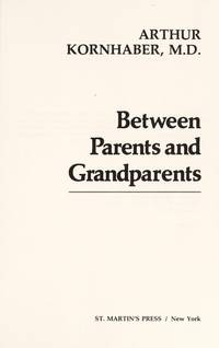 Between Parents and Grandparents..The Pleasures,The Most Common Problems and Conclicts,Making Family Relationships Work..and What is Most Vital to the Happiness of Children