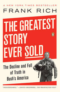 The Greatest Story Ever Sold: The Decline and Fall of Truth in Bush's America by  Frank Rich - Paperback - 2007-01-01 - from BookOutlet and Biblio.com