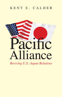 Pacific Alliance: Reviving U.S.-Japan Relations by  Kent E Calder - Paperback - 2010 - from Judd Books (SKU: e29382)