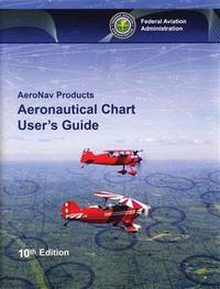 Aeronautical Chart User's Guide: AeroNav Products (FAA Handbooks)