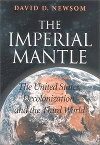 The Imperial Mantle: The United States, Decolonization, and the Third World