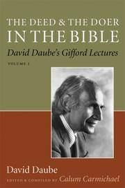 The Deed and the Doer in the Bible:  David Daube's Gifford Lectures, vol. 1