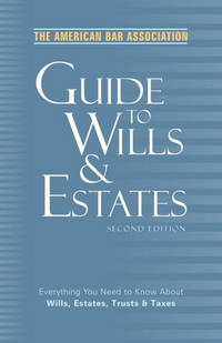 The American Bar Association Guide To Wills and Estates, Second Edition
