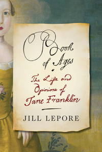 Book of Ages: The Life and Opinions of Jane Franklin  **Signed 1st Edition /1st Printing + Photo**