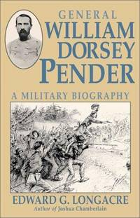 image of General William Dorsey Pender: A Military Biography