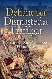 Defiant and Dismasted at Trafalgar: The Life & Times of Admiral Sir William Hargood