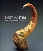 Early Masters: Inuit Sculpture 1949-1955