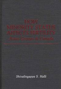 How Minority Status Affects Fertility: Asian Groups in Canada (Contributions in Ethnic Studies Number 18)
