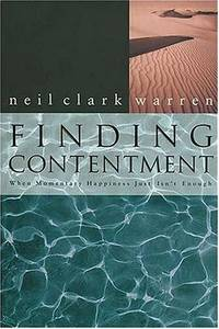 Finding Contentment: When Momentary Happiness Just Isn't Enough. by  Neil Clark Warren - First Edition - 1997 - from Moody Books, Inc (SKU: ML1/12/16)