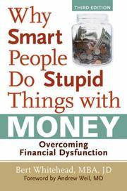 Why Smart People Do Stupid Things with Money : Overcoming Financial Dysfunction