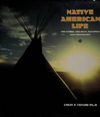 Native American Life : The Family, the Hunt, Pastimes and Ceremonies