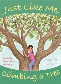 Just Like Me, Climbing a Tree Exploring Trees Around the World