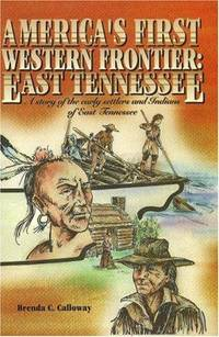 Americas First Western Frontier: East Tennessee: A Story of the Early Settlers and Indians of...