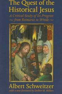 The Quest of the Historical Jesus: A Critical Study of Its Progress from Reimarus to Wrede (The...