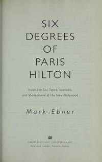 Six Degrees of Paris Hilton  Inside the Sex Tapes, Scandals, and  Shakedowns of the New Hollywood