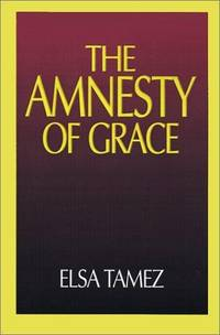 The Amnesty of Grace : Justification by Faith from a Latin American  Perspective