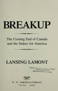 BREAKUP, THE COMING END OF CANADA AND THE STAKES FOR AMERICA