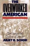 image of The Overworked American : The Unexpected Decline of Leisure