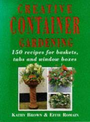 Creative Container Gardening : 150 Recipes for Baskets, Tubs and Window Boxes,