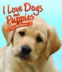 I Love Dogs & Puppies (Over 50 Breeds) [Paperback] n/a