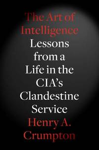 The Art of Intelligence: Lessons from a Life in the CIA's Clandestine Service (Signed First...