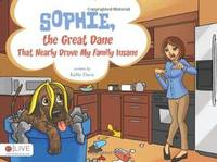 Sophie, the Great Dane That Nearly Drove My Family Insane
