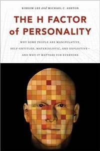 The H Factor of Personality: Why Some People are Manipulative, Self-Entitled, Materialistic, and...