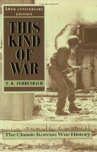 This Kind of War: The Classic Korean War History, Fiftieth Anniversary Edition by  T.R Fehrenbach - Paperback - from BEST BATES and Biblio.co.uk