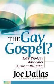 The Gay Gospel?: How Pro-Gay Advocates Misread the Bible