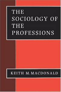 MACDONALD: THE SOCIOLOGY OF THE (PAPER) PROFESSIONS (Theory, Culture and Society)