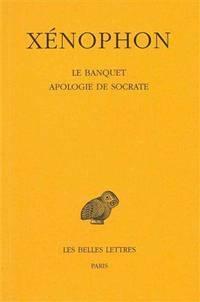 Xenophon Le Banquet - Apologie de Socrate