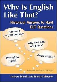 Why Is English Like That?: Historical Answers to Hard ELT Questions (Michig an Teacher Training (Paperback))