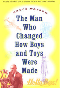 The Man Who Changed How Boys and Toys Were Made [A. C. Gilbert]