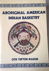 Aboriginal American Indian Basketry: Studies in a Textile Art Without Machinery