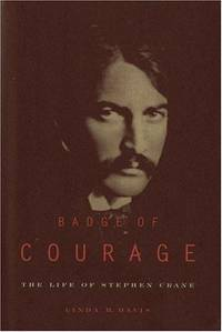 Badge of Courage The Life of Stephen Crane