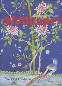 Wallpaper : The Ultimate Guide by  Charlotte Abrahams - 1st. - 2009 - from mompopsbooks (SKU: 13054)