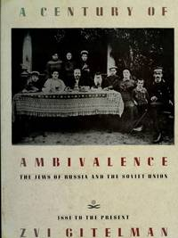 image of A Century of Ambivalence: The Jews of Russia and the Soviet Union, 1881 to the Present