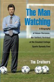 The Man Watching: A Biography of Anson Dorrance, the Unlikely Architect of the Greatest College...