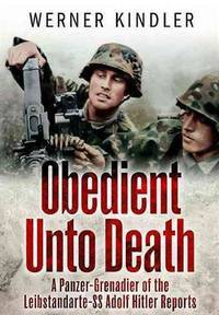 Obedient Unto Death : A Panzer Grenadier of the Liebstandarte-SS Adolf Hitler Reports