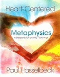 HEART-CENTERED METAPHYSICS: A Deeper Look At Unity Teachings