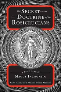 SECRET DOCTRINES OF THE ROSICRUCIANS: A Lost Classic By Magus Incognito (q)